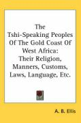 The Tshi-Speaking Peoples of the Gold Coast of West Africa: Their Religion, Manners, Customs, Laws, Language, Etc.