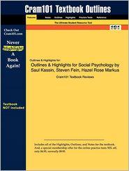 Outlines & Highlights for Social Psychology by Saul Kassin, Steven Fein, Hazel Rose Markus, ISBN: 9780618868469