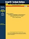 Outlines & Highlights for Psychology of Language by David W. Carroll - Cram101 Textbook Reviews
