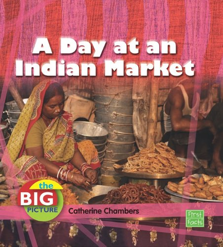 A Day at an Indian Market (The Big Picture: Food) - Catherine Chambers