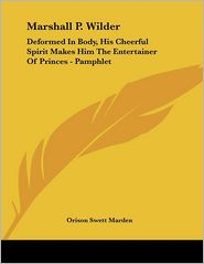 Marshall P. Wilder: Deformed in Body, His Cheerful Spirit Makes Him the Entertainer of Princes - Pamphlet
