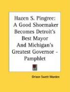 Hazen S. Pingree: A Good Shoemaker Becomes Detroit's Best Mayor and Michigan's Greatest Governor - Pamphlet - Marden, Orison Swett