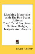 Matching Mountains with the Boy Scout Uniform: The Official Boy Scout Uniform Badges, Insignia and Awards - Reimer, Edward F.