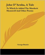 """John O""""arnha, a Tale: To Which Is Added the Murderit Mynstrell and Other Poems"""