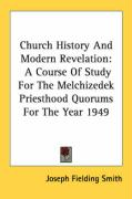 Church History and Modern Revelation: A Course of Study for the Melchizedek Priesthood Quorums for the Year 1949 - Smith, Joseph Fielding