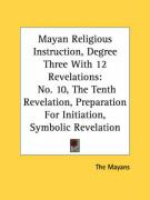 Mayan Religious Instruction, Degree Three with 12 Revelations: No. 10, the Tenth Revelation, Preparation for Initiation, Symbolic Revelation - The Mayans, Mayans