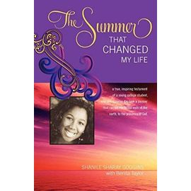 The Summer That Changed My Life: A True, Inspiring Testament of a Young College Student, Who One Summer Took a Journey That Carried Her to the Ends of - Goggins, Shanile Sharay