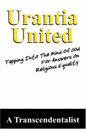 Urantia United: Tapping Into The Mind Of God For Religious Equality - A Transcendentalist