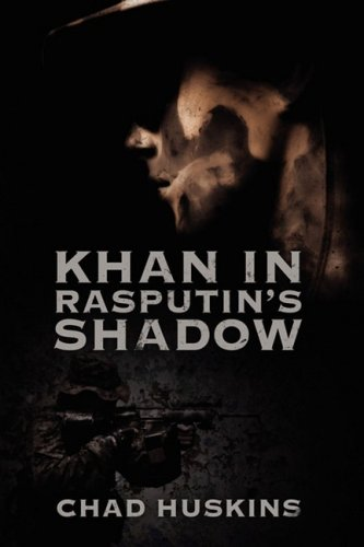 Khan in Rasputin's Shadow - Chad Huskins