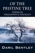 Of the Pristine Tree: Poems on Philosophy & Theology - Bentley, Daril