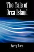 The Tale of Orca Island - Ware, Barry