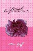 Female Empowerment - A Personal Journey - Goff, Kim
