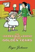 The Incredible Legend of the Golden Years