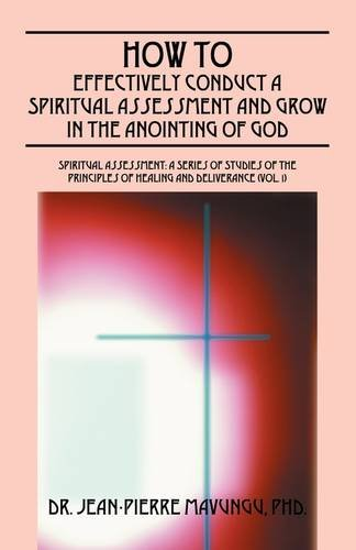 How to Effectively Conduct a Spiritual Assessment and Grow in the Anointing of God (Spiritual Assessment: A Series of Studies of the Princip - Jean-Pierre Mavungu