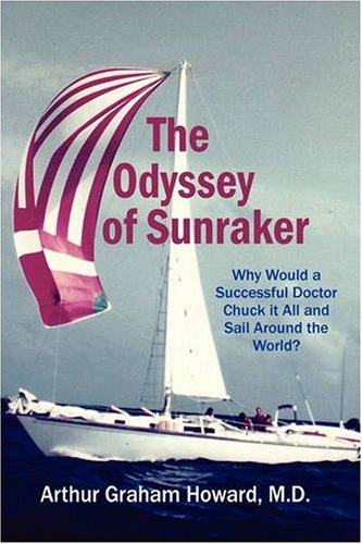The Odyssey of Sunraker Why would a successful doctor chuck it all and sail around the world? - Arthur Graham Howard