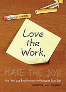 Love the Work, Hate the Job: Why America's Best Workers Are Unhappier Than Ever - Kusnet, David