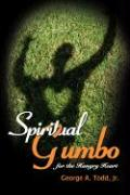 Spiritual Gumbo for the Hungry Heart - Todd, George A. , Jr.