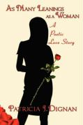 As Many Leanings as a Woman: A Poetic Love Story - J. Dignan, Patricia
