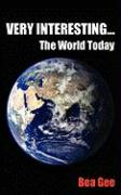 Very Interesting...: The World Today - Gee, Bea