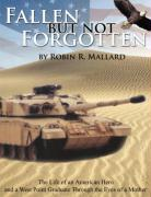 Fallen But Not Forgotten: The Life of an American Hero and a West Point Graduate Through the Eyes of a Mother - Mallard, Robin R.