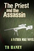 The Priest and the Assassin: A Father Mike Novel - Haney, T. R.