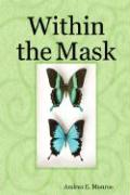 Within the Mask - Munroe, Andrea E.