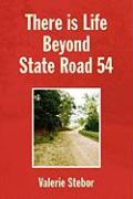 There Is Life Beyond State Road 54 - Stebor, Valerie