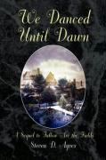 We Danced Until Dawn a Sequel to Fallow Are the Fields: A Sequel to Fallow Are the Fields - Ayres, Steven D.
