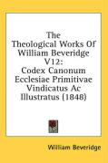 The Theological Works of William Beveridge V12: Codex Canonum Ecclesiae Primitivae Vindicatus AC Illustratus (1848)