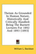 Theism as Grounded in Human Nature, Historically and Critically Handled: Being the Burnett Lectures for 1892 and 1893 (1893) - Davidson, William L.