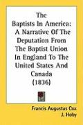 The Baptists in America: A Narrative of the Deputation from the Baptist Union in England to the United States and Canada (1836) - Cox, Francis Augustus; Hoby, J.