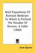 Brief Expositions of Rational Medicine: To Which Is Prefixed the Paradise of Doctors, a Fable (1860) - Bigelow, Jacob