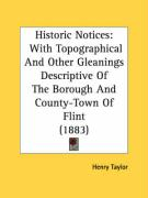 Historic Notices: With Topographical and Other Gleanings Descriptive of the Borough and County-Town of Flint (1883) - Taylor, Henry