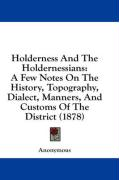 Holderness and the Holdernessians: A Few Notes on the History, Topography, Dialect, Manners, and Customs of the District (1878) - Anonymous