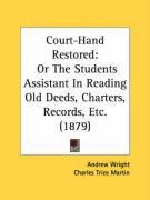 Court-Hand Restored: Or the Students Assistant in Reading Old Deeds, Charters, Records, Etc. (1879) - Wright, Andrew