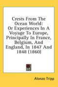 Crests from the Ocean World: Or Experiences in a Voyage to Europe, Principally in France, Belgium, and England, in 1847 and 1848 (1860) - Tripp, Alonzo