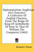 Diplomatarium Anglicum Aevi Saxonici: A Collection of English Charters, from the Reign of King of Aethelberht of Kent to That of William the Conqueror