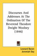 Discourses and Addresses at the Ordination of the Reverend Theodore Dwight Woolsey (1846) - Bacon, Leonard; Day, Jeremiah; Porter, Noah