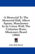 A Memorial to the Memorial Hall, Albert Square, Manchester: In Its Union with the Unitarian Home Missionary Board (1866) - Beard, John Relly