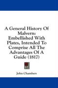 A General History of Malvern: Embellished with Plates, Intended to Comprise All the Advantages of a Guide (1817) - Chambers, John