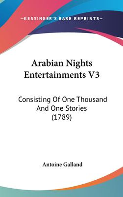 Arabian Nights Entertainments V3 : Consisting of One Thousand and One Stories (1789) - Antoine Galland