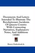 Documents and Letters Intended to Illustrate the Revolutionary Incidents of Queens County: With Connecting Narratives, Explanatory Notes, and Addition - Onderdonk, Henry, Jr.