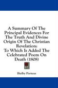 A  Summary of the Principal Evidences for the Truth and Divine Origin of the Christian Revelation: To Which Is Added the Celebrated Poem on Death (18 - Porteus, Bielby