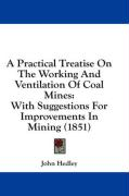 A Practical Treatise on the Working and Ventilation of Coal Mines: With Suggestions for Improvements in Mining (1851) - Hedley, John