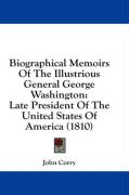 Biographical Memoirs of the Illustrious General George Washington: Late President of the United States of America (1810) - Corry, John