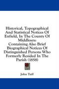 Historical, Topographical and Statistical Notices of Enfield, in the County of Middlesex: Containing Also Brief Biographical Notices of Distinguished