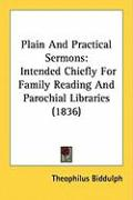 Plain and Practical Sermons: Intended Chiefly for Family Reading and Parochial Libraries (1836) - Biddulph, Theophilus