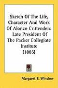 Sketch of the Life, Character and Work of Alonzo Crittenden: Late President of the Packer Collegiate Institute (1885)