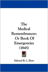 The Medical Remembrancer: Or Book of Emergencies (1845)
