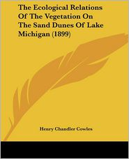 The Ecological Relations of the Vegetation on the Sand Dunes of Lake Michigan (1899)